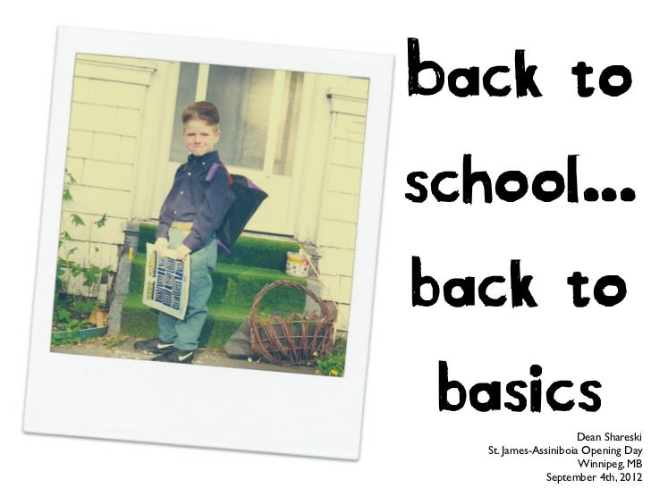 Back toschool...back to basics        Dean Shareski                   Dean Shareski   St. James-Assiniboia Tech Forum     ...