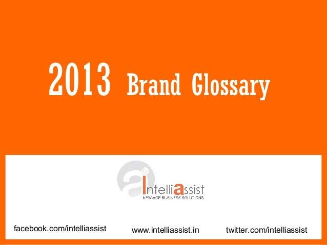 2013                Brand Glossaryfacebook.com/intelliassist   www.intelliassist.in   twitter.com/intelliassist