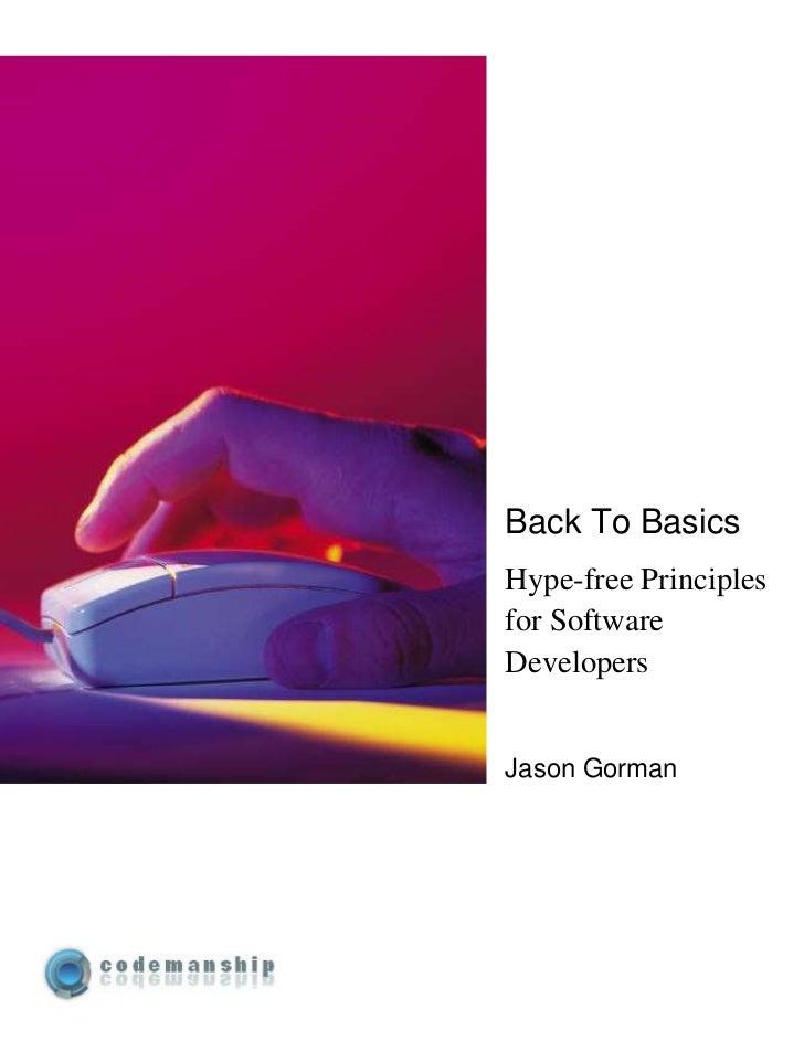 Back To BasicsHype-free Principlesfor SoftwareDevelopersJason Gorman