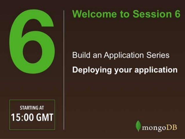 Solution Architect, MongoDB Sam Weaver #MongoDBBasics 'Build an Application'Webinar Series Deploying your application in p...