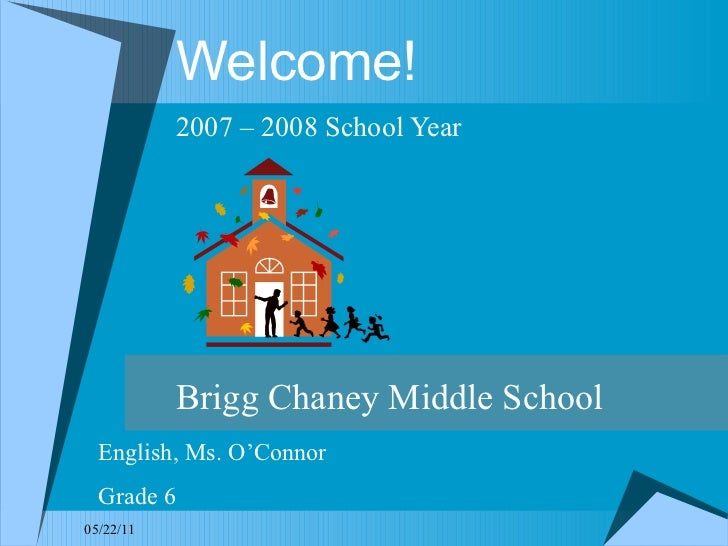 Welcome! 2007 – 2008 School Year Brigg Chaney Middle School English, Ms. O'Connor Grade 6