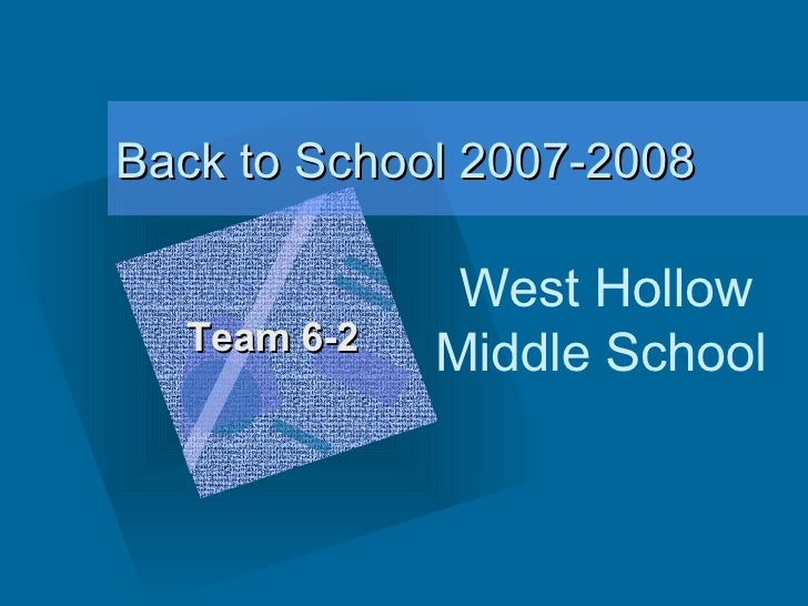 Back to School 2007-2008 West Hollow Middle School   Team 6-2 <ul><li>To insert your company logo on this slide </li></ul>...