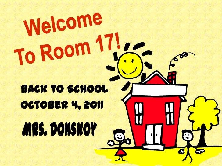 Welcome<br />To Room 17!<br />Back to School <br />October 4, 2011<br />Mrs. Donskoy<br />