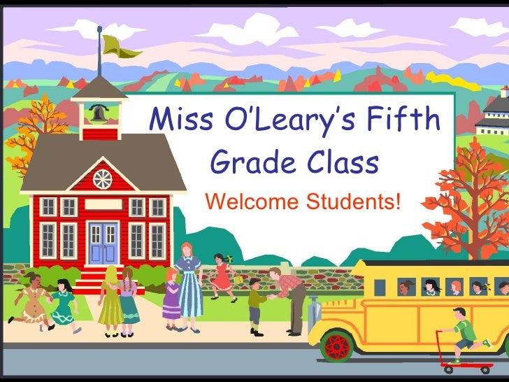 Miss O'Leary's Fifth Grade Class Welcome Students!