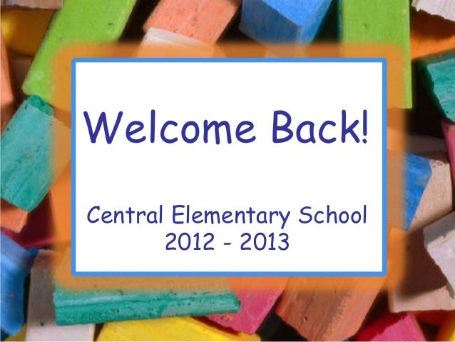 Welcome Back! Central Elementary School 2012 - 2013