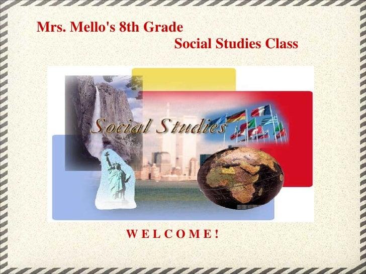Mrs. Mello's 8th Grade            Social Studies Class W E L C O M E !
