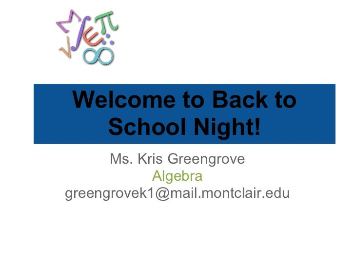 Welcome to Back to   School Night!      Ms. Kris Greengrove            Algebragreengrovek1@mail.montclair.edu