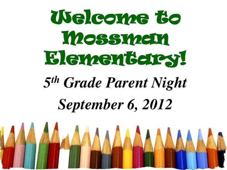 Welcome to MossmanElementary!5 thGrade Parent Night   September 6, 2012