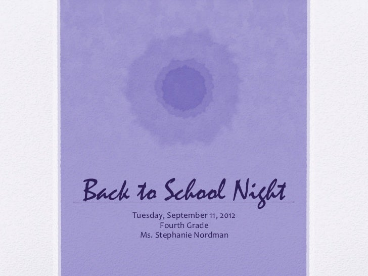 Back to School Night    Tuesday, September 11, 2012           Fourth Grade      Ms. Stephanie Nordman