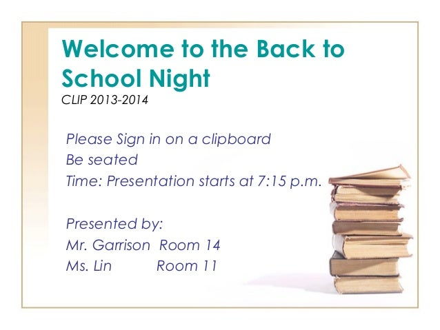 Welcome to the Back to School Night CLIP 2013-2014 Please Sign in on a clipboard Be seated Time: Presentation starts at 7:...