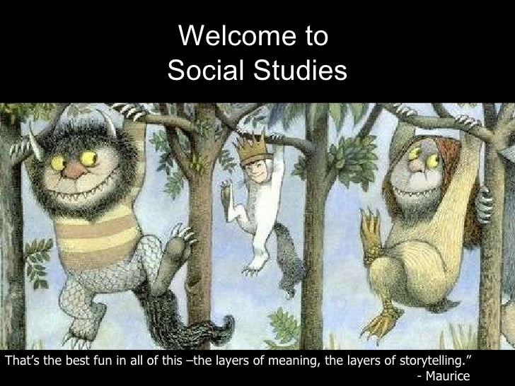 """Welcome to  Social Studies That's the best fun in all of this –the layers of meaning, the layers of storytelling.""""  - Maur..."""