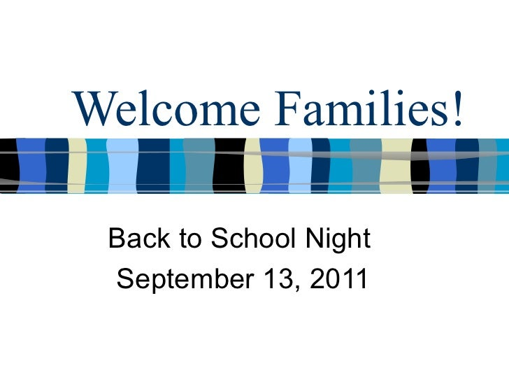 Welcome Families! Back to School Night  September 13, 2011