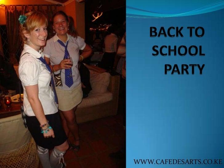 BACK TO SCHOOL PARTY<br />WWW.CAFEDESARTS.CO.KE<br />