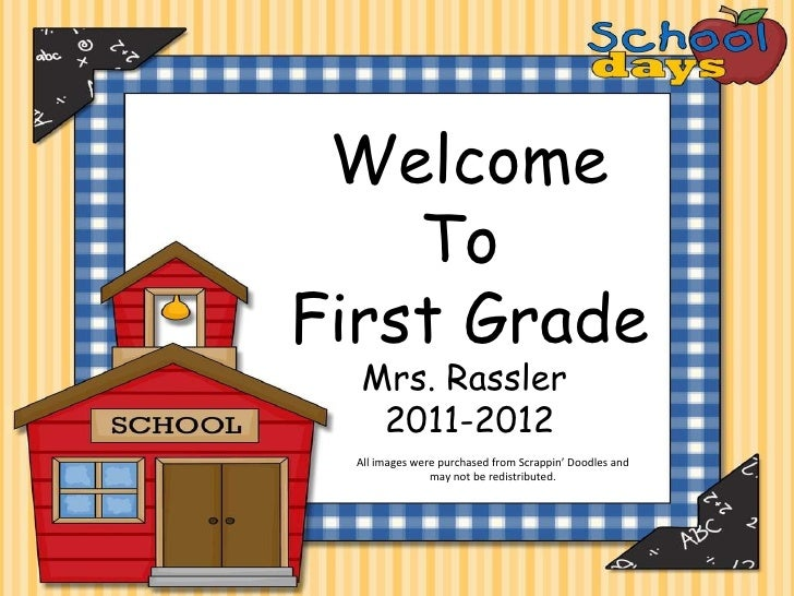 Welcome To  First Grade Mrs. Rassler  2011-2012 All images were purchased from Scrappin' Doodles and may not be redistribu...
