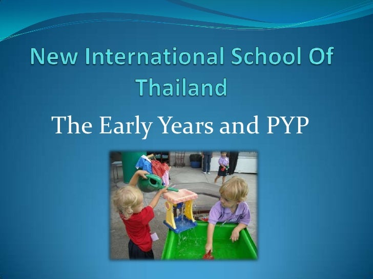 New International School Of Thailand<br />The Early Years and PYP <br />