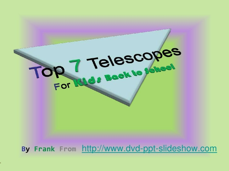 Top 7 Telescopes for Kids Back To School