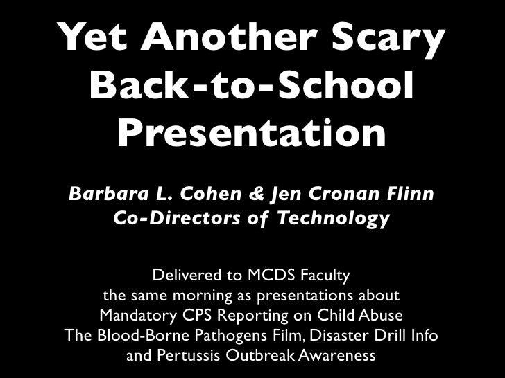 Yet Another Scary  Back-to-School   Presentation Barbara L. Cohen & Jen Cronan Flinn     Co-Directors of Technology       ...