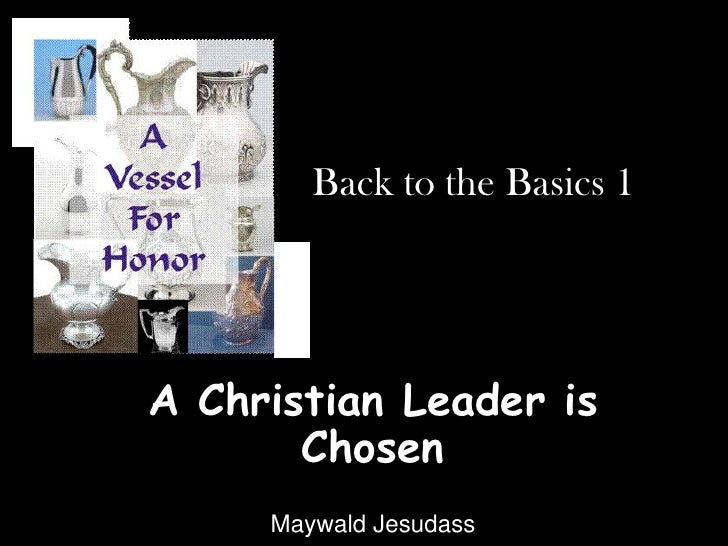 Back to the Basics 1 <br />A Christian Leader is Chosen <br />Maywald Jesudass<br />