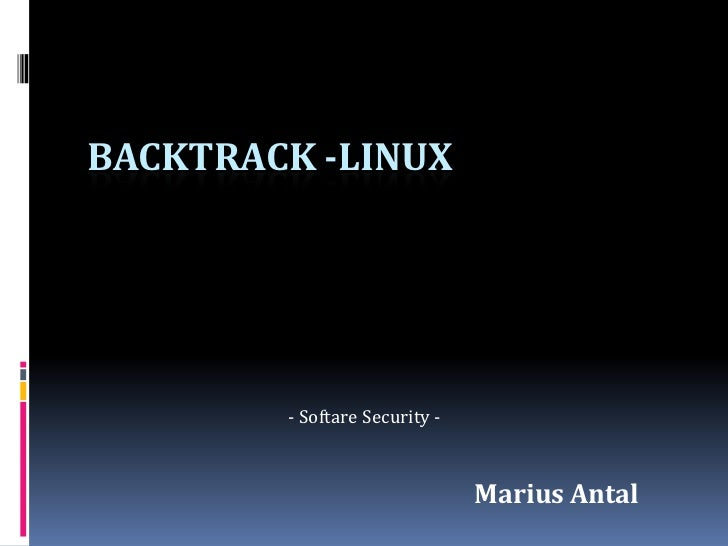 BACKTRACK -LINUX        - Softare Security -                               Marius Antal