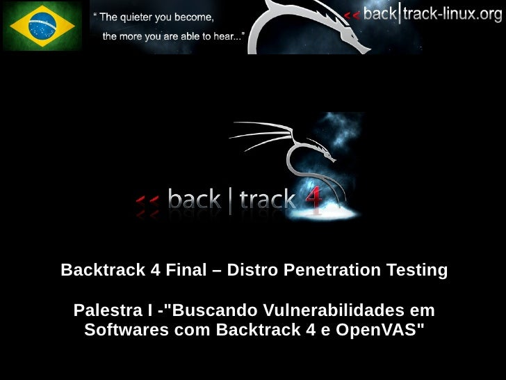 "Backtrack 4 Final – Distro Penetration Testing   Palestra I -""Buscando Vulnerabilidades em   Softwares com Backtrack 4 e O..."