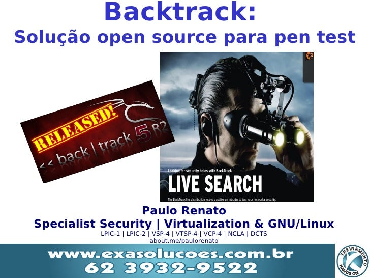 Backtrack:Solução open source para pen test                     Paulo Renato    Specialist Security | Virtualization & GNU...