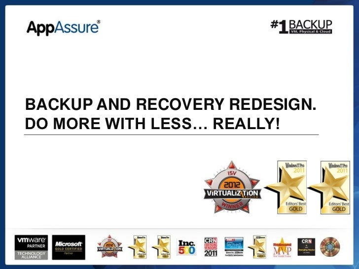 BACKUP AND RECOVERY REDESIGN.DO MORE WITH LESS… REALLY!