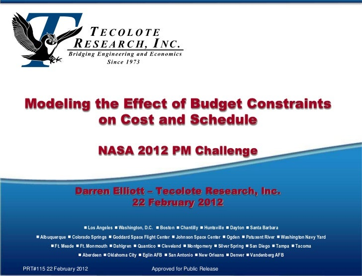 Modeling the Effect of Budget Constraints          on Cost and Schedule                                NASA 2012 PM Challe...