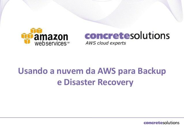 AWS cloud experts  Usando a nuvem da AWS para Backup e Disaster Recovery