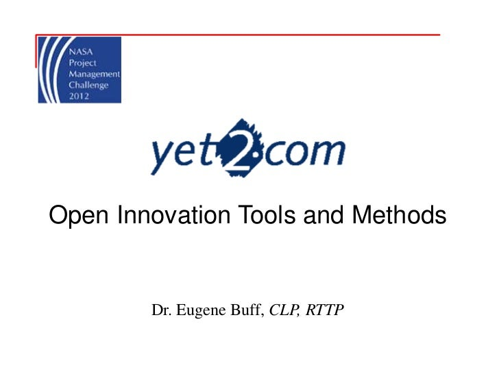 Open Innovation Tools and Methods        Dr. Eugene Buff, CLP, RTTP