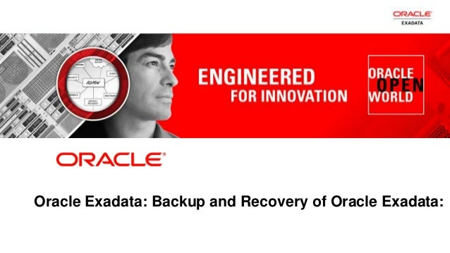 1 Copyright © 2011, Oracle and/or its affiliates. All rightsreserved.Oracle Exadata: Backup and Recovery of Oracle Exadata: