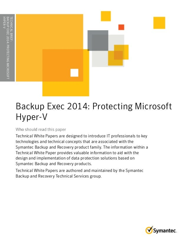 TECHNICAL WHITE PAPER: Protecting Microsoft Hyper-V with Backup Exec 2014