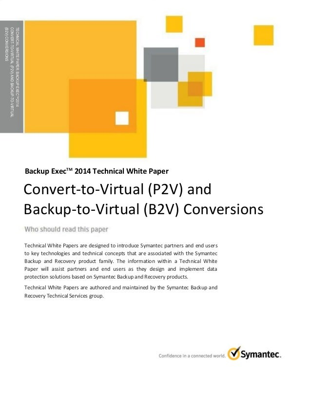 Physical to Virtual (P2V) & Backup to Virtual (B2V) Conversions with Backup Exec 2014 - Technical White Paper