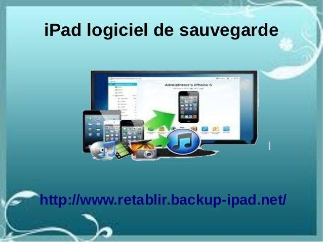 iPad logiciel de sauvegardehttp://www.retablir.backup-ipad.net/