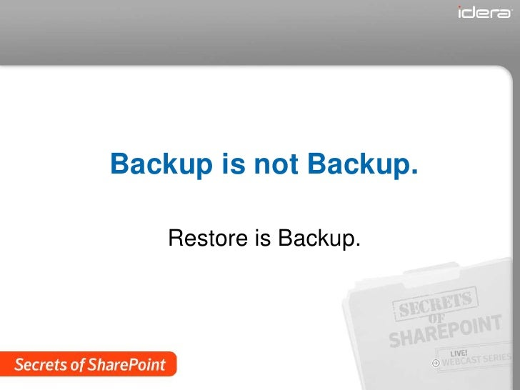 Backup is not backup. Restore is Backup.