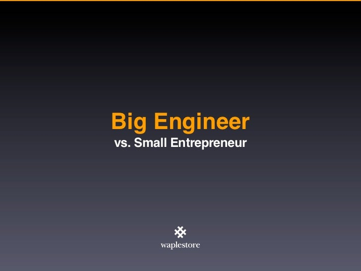 Big Engineervs. Small Entrepreneur