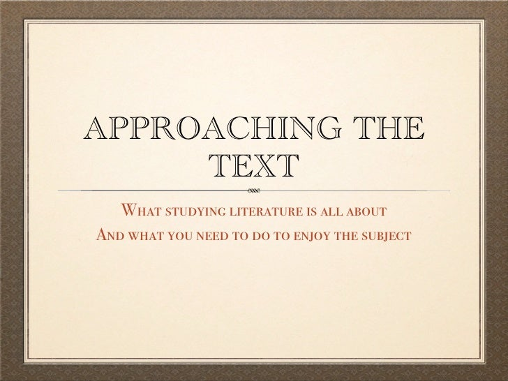 APPROACHING THE     TEXT   What studying literature is all aboutAnd what you need to do to enjoy the subject