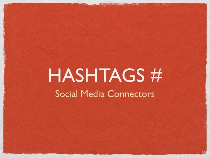 HASHTAGS #Social Media Connectors