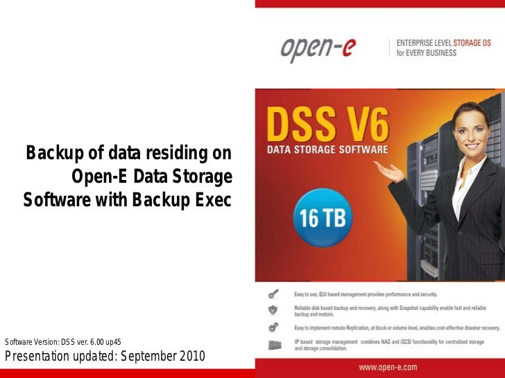 Backup of data residing on          Open-E Data Storage     Software with Backup ExecSoftware Version: DSS ver. 6.00 up45P...