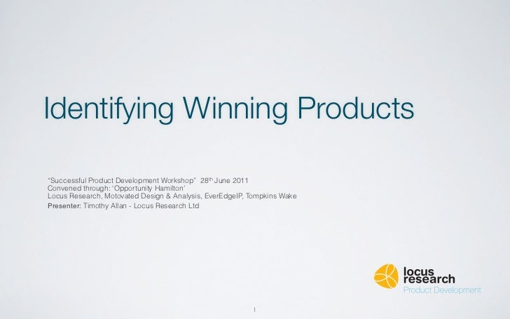 """Identifying Winning Products""""Successful Product Development Workshop"""" 28th June 2011Convened through: 'Opportunity Hamilto..."""