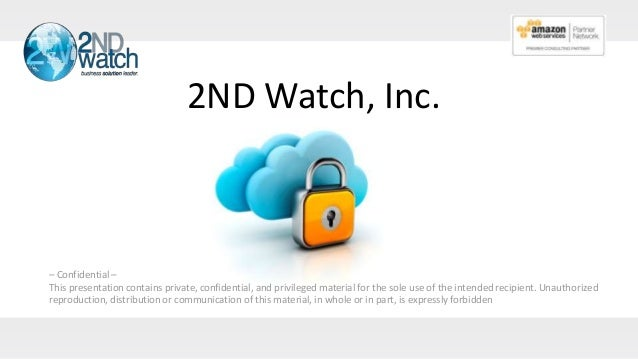 2ND Watch, Inc. – Confidential – This presentation contains private, confidential, and privileged material for the sole us...
