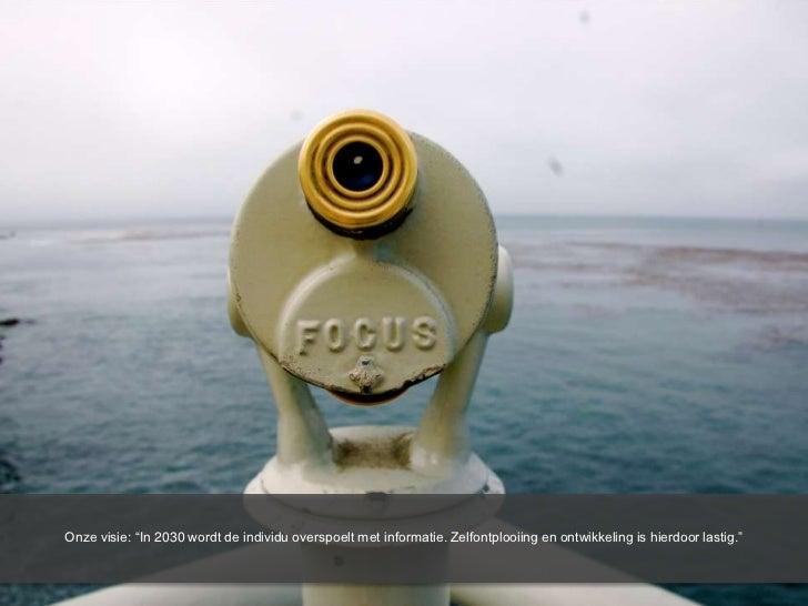 """Onze visie: """"In 2030 wordt de individu overspoelt met informatie. Zelfontplooiing en ontwikkeling is hierdoor lastig.""""<br />"""