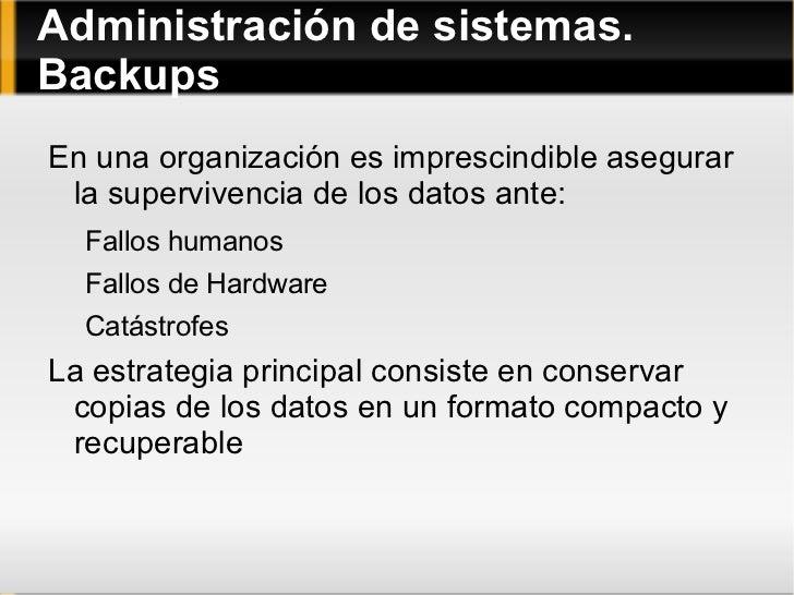 Administración de sistemas.BackupsEn una organización es imprescindible asegurar la supervivencia de los datos ante:  Fall...