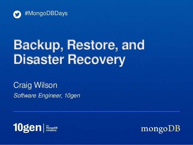 #MongoDBDaysBackup, Restore, andDisaster RecoveryCraig WilsonSoftware Engineer, 10gen