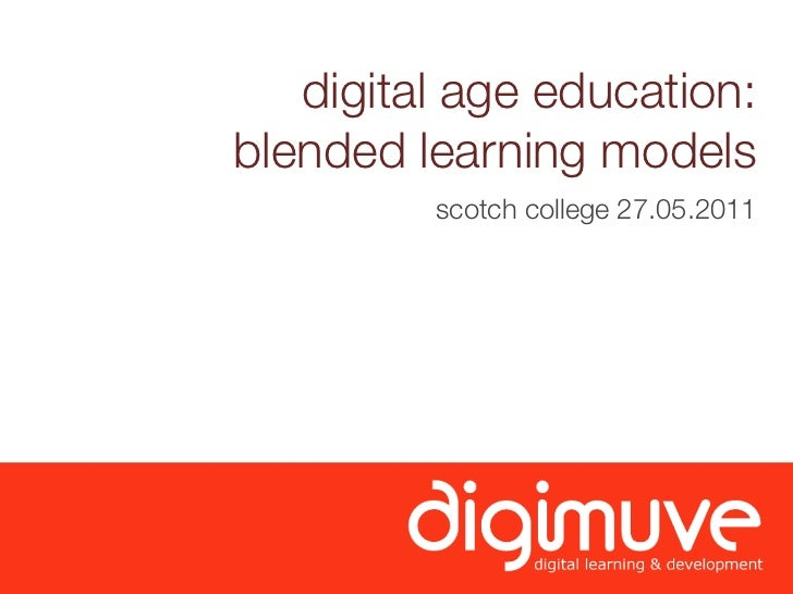 digital age education:blended learning models         scotch college 27.05.2011