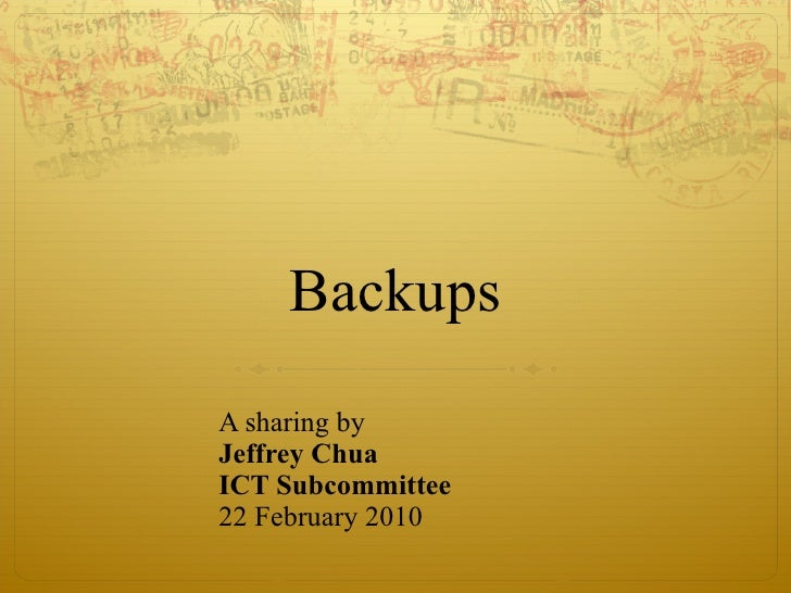 Backups A sharing by  Jeffrey Chua ICT Subcommittee   22 February 2010