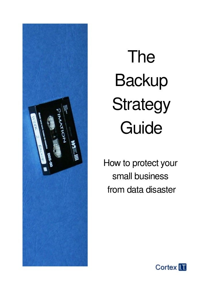 The  Backup  Strategy   GuideHow to protect your   small business from data disaster