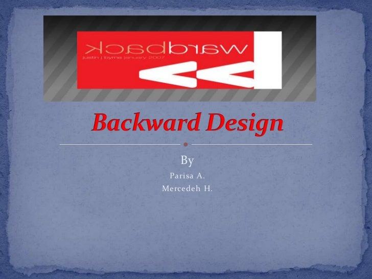 By<br />Parisa A.<br />MercedehH.<br />Backward Design<br />
