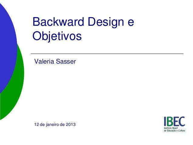 Backward Design eObjetivosValeria Sasser12 de janeiro de 2013