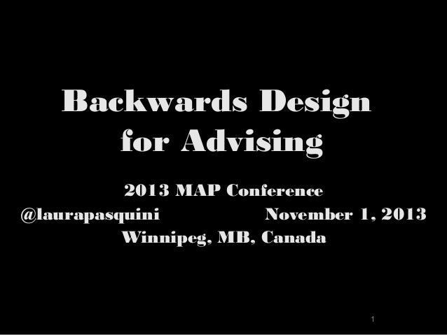 Backwards Design for Advising 2013 MAP Conference @laurapasquini November 1, 2013 Winnipeg, MB, Canada  1