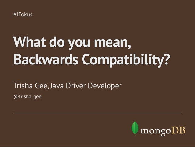 Trisha Gee, Java Driver Developer #JFokus What do you mean, Backwards Compatibility? @trisha_gee
